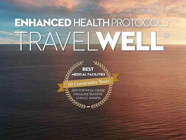 enhanced health protocols to travel well. award for best medical facilities, 10 consecutive years, 2019 porthole cruise magazine readers choice awards