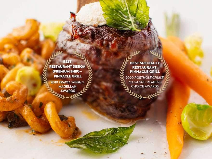a gourmet steak meal with notes of awards. best restaurant design (premium ship) from 2019 travel weekly magellan awards. best specialty restaurant pinnacle grill from 2020 porthole cruise magazine, reader's choice awards