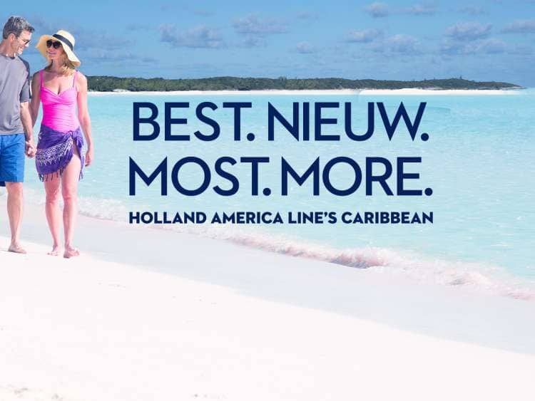 Best. Nieuw. Most. More. Holland America Line's Caribbean.