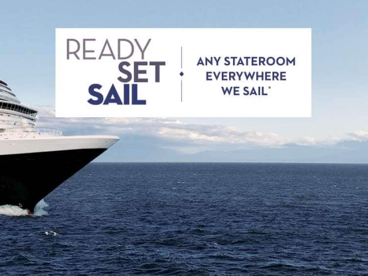 Ready Set Sail Any stateroom everywhere we sail